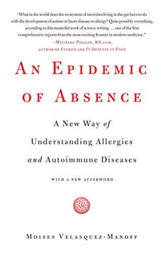 An Epidemic of Absence: A New Way of Understanding Allergies and Autoimmune Diseases (English Edition)