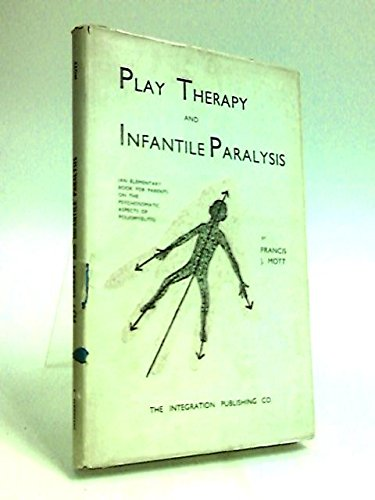 Play Therapy and Infantile Paralysis: An Elementary Book for Parents on the Psychosomatic Aspects of Poliomyelitis and Aids to Prevention