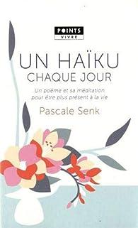 Un haïku chaque jour  par Pascale Senk
