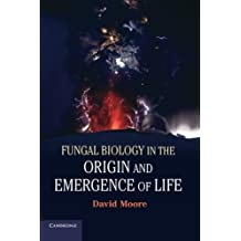 Fungal Biology in the Origin and Emergence of Life by David Moore (2013-03-11)