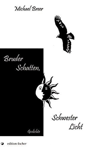 Bruder Schatten, Schwester Licht: Gedichte