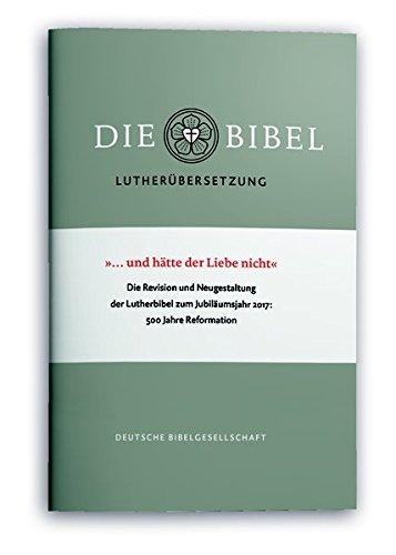 """""""...und hätte der Liebe nicht"""": Die Revision und Neugestaltung der Lutherbibel zum Jubiläumsjahr 2017: 500 Jahre Reformation"""