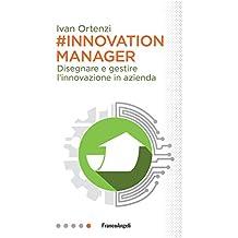 Innovation manager: Disegnare e gestire l'innovazione in azienda (Italian Edition)