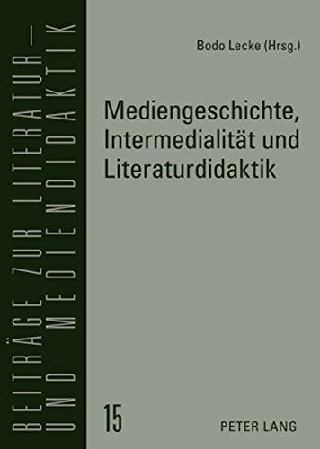 Mediengeschichte, Intermedialität und Literaturdidaktik (Beiträge zur Literatur- und Mediendidaktik)