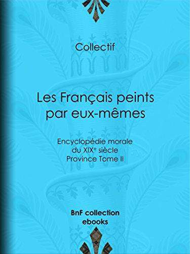 Téléchargement Les Français peints par eux-mêmes: Encyclopédie morale du XIXe siècle - Province Tome II pdf, epub