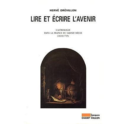 Lire et écrire l'avenir: L'astrologie dans la France du Grand Siècle (1610-1715) (Epoques)