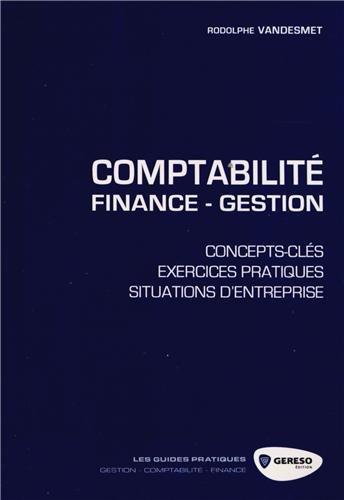 Comptabilité - finance - gestion : Concepts-clés, exercices pratiques, situations d'entreprise