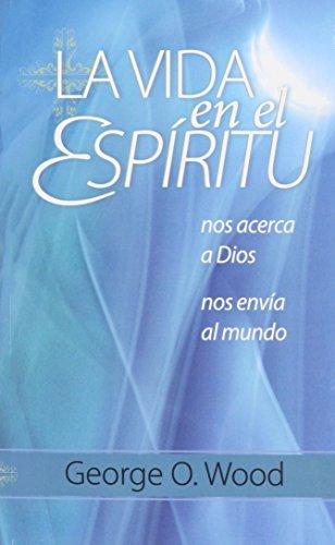 La vida en el espiritu / Living in the Spirit: Nos acerca a Dios, nos envia al mundo / Drawing Us to God, Sending Us to the World (Spanish Edition) by George O. Wood (1999-01-02)