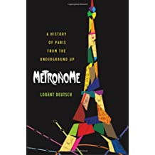 Metronome: A History of Paris from the Underground Up.