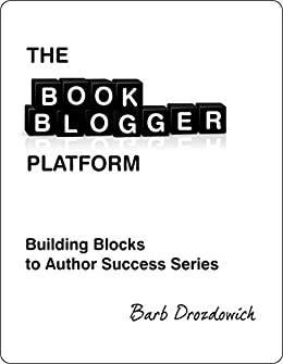 The Book Blogger Platform (Building Blocks to Author Success 6) by [Drozdowich, Barb]