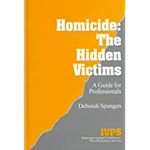 [(Homicide: The Hidden Victims : A Resource for Professionals)] [By (author) Deborah Spungen] published on (November, 1997)