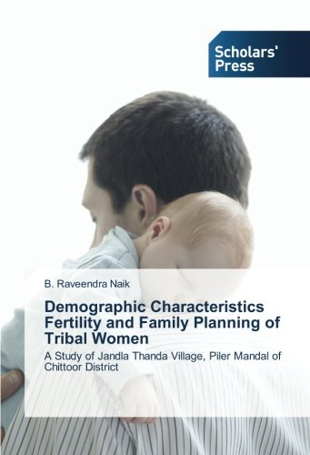 Demographic Characteristics Fertility and Family Planning of Tribal Women: A Study of Jandla Thanda Village, Piler Mandal of Chittoor District