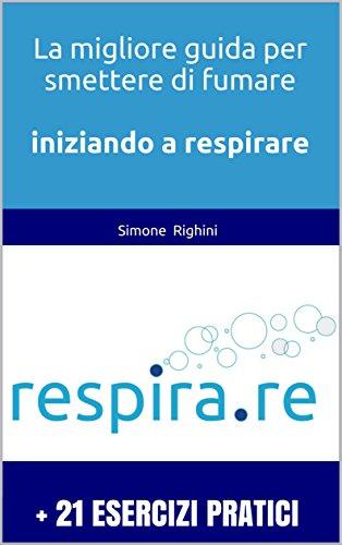 Guida pratica per smettere di fumare iniziando a respirare: (Versione Ridotta) (Esercizi pratici)