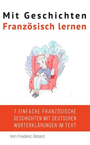 Mit Geschichten Französisch lernen: Verbessere dein französisches Lese- und Hörverständnis (French Edition)