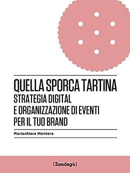 Quella sporca tartina: Strategia digital e organizzazione di eventi per il tuo brand (I Prof Vol. 3) di [Montera, Mariachiara]