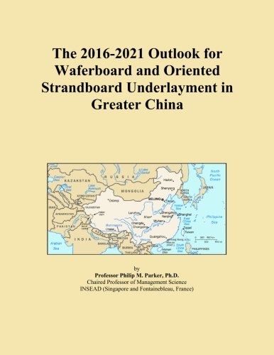 the-2016-2021-outlook-for-waferboard-and-oriented-strandboard-underlayment-in-greater-china