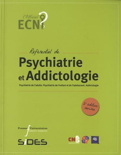 Référentiel de psychiatrie et addictologie : Psychiatrie de l'adulte, psychiatrie de l'enfant et de l'adolescent, addictologie par Ali Amad