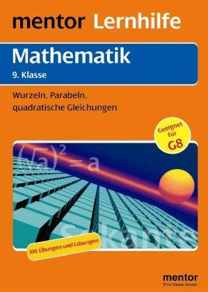 mentor Lernhilfe: Mathematik 9. Klasse: Wurzeln, Parabeln, quadratische Gleichungen
