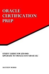 Study Guide for 1Z0-060: Upgrade to Oracle Database 12c: Oracle Certification Prep by Morris, Matthew (2014) Paperback