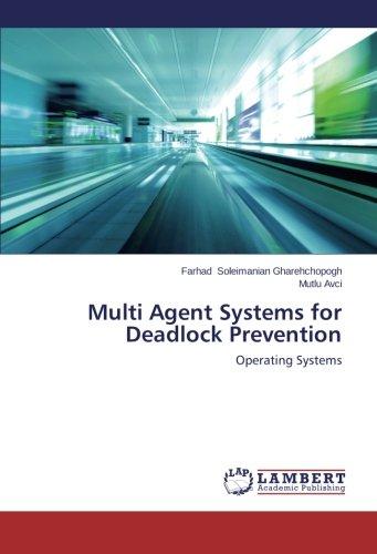 Multi Agent Systems for Deadlock Prevention por Soleimanian Gharehchopogh Farhad