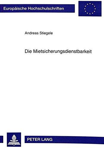 Die Mietsicherungsdienstbarkeit: Ein fiduziarisches Sicherungsrecht zur dinglichen Sicherung von Mietverhältnissen (Europäische Hochschulschriften ... / Series 2: Law / Série 2: Droit)
