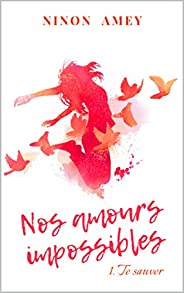 Nos amours impossibles: Te sauver