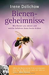 Bienengeheimnisse: Wie Bienen uns nützen und welche Gefahren ihnen heute drohen -