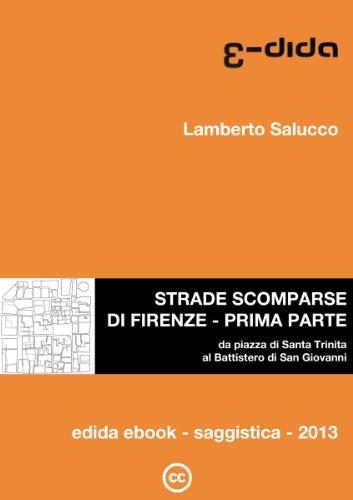 Strade scomparse di Firenze - Prima parte (Ricordi toscani Vol. 1)