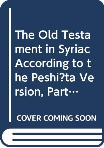 The Old Testament in Syriac According to the Peshi?ta Version, Part IV Fasc. 6. Canticles or Odes; Prayer of Manasseh; Apocryphal Psalms; Psalms of ... Psalms / Psalms of Solomon / Tobit / Esdras