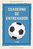 Cuadernos de Entrenador Fútbol: 110 Páginas para Registrar Entrenamientos o Entrenar Jugadas   Regalo Perfecto para Entrenadores de Fútbol   Con Esquemas de Campos de Fútbol y Espacio para Notas