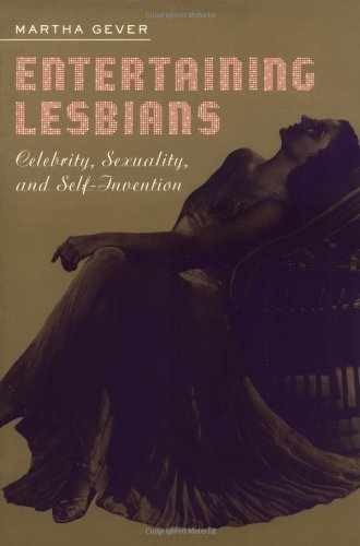 Entertaining Lesbians: Celebrity, Sexuality, and Self-Invention 1st edition by Gever, Martha (2003) Paperback