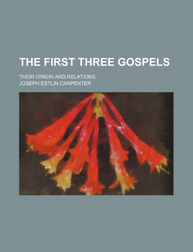 The first three Gospels; their origin and relations