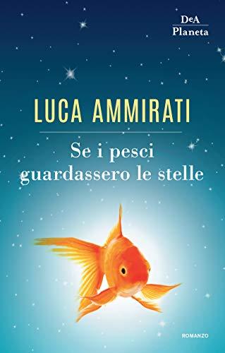Se i pesci guardassero le stelle di [Ammirati, Luca]