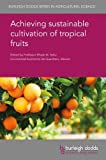 Achieving Sustainable Cultivation of Tropical Fruits (Burleigh Dodds Series in Agricultural Science)