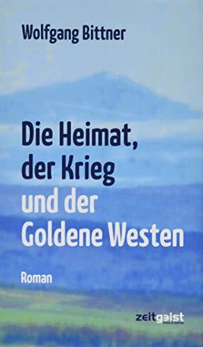 Die Heimat, der Krieg und der Goldene Westen: Ein deutsches Lebensbild