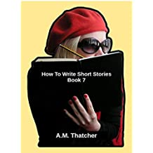How To Write Short Stories - Book 7
