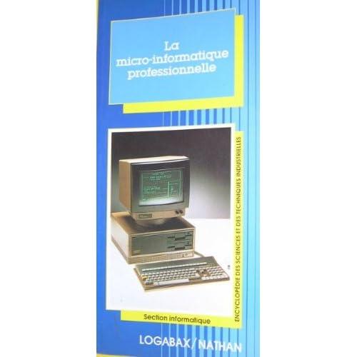 La micro-informatique professionnelle - Encyclopédie des sciences et des techniques industrielles - Section informatique