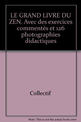 LE GRAND LIVRE DU ZEN. Avec des exercices commentés et 126 photographies didactiques