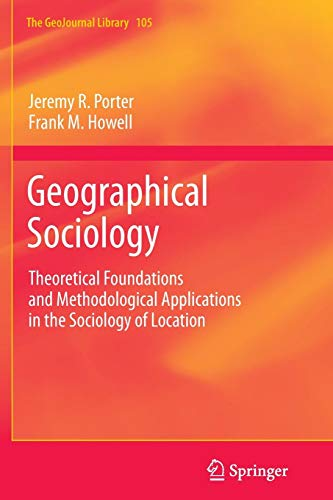 Geographical Sociology: Theoretical Foundations and Methodological Applications in the Sociology of Location (GeoJournal Library, Band 105)