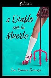 Al diablo con la muerte par  Iris Romero Bermejo