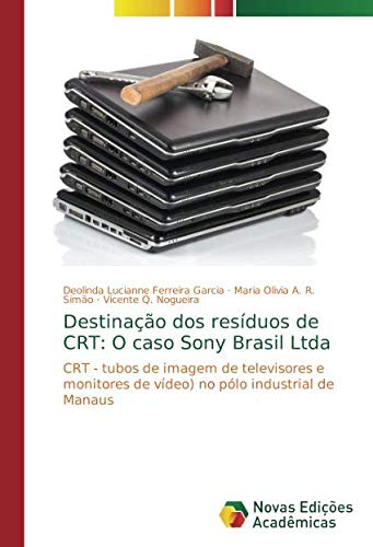 Destinação dos resíduos de CRT: O caso Sony Brasil Ltda: CRT - tubos de imagem de televisores e monitores de vídeo) no pólo industrial de Manaus Crt-monitore