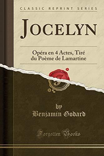Jocelyn: Opéra En 4 Actes, Tiré Du Poème de Lamartine (Classic Reprint) par Benjamin Godard