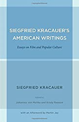 Siegfried Kracauer's American Writings: Essays on Film and Popular Culture (Weimar & Now: German Cultural Criticism) by Siegfried Kracauer (2012-06-15)