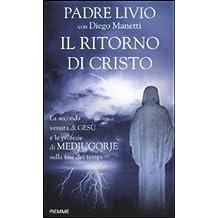 Il ritorno di Cristo. La seconda venuta di Gesù e le profezie di Medjugorje sulla fine dei tempi