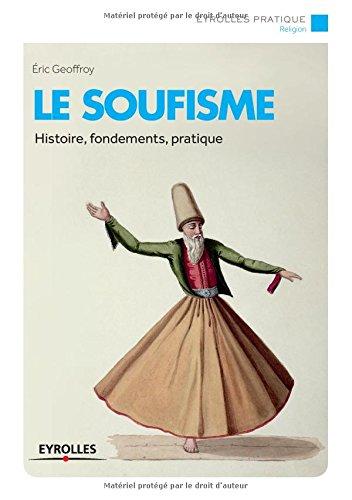 Le soufisme: Histoire, fondements, pratique.