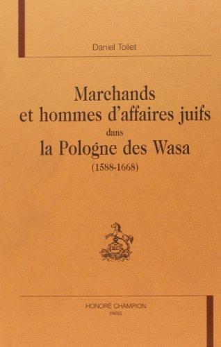 Marchands et hommes d'affaires juifs dans la pologne des wasa (1588-1668)