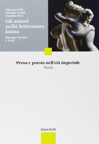 Gli autori nella letteratura latina. Disegno storico e testi. Prosa e poesia nell'età imperiale. Per le Scuole superiori