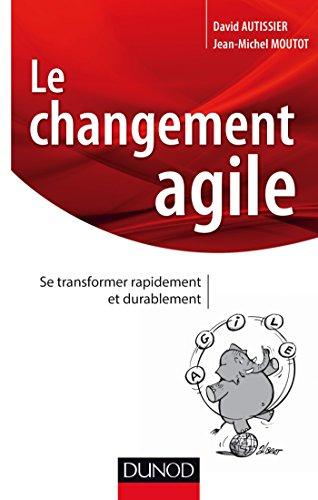 Le changement agile - Se transformer rapidement et durablement