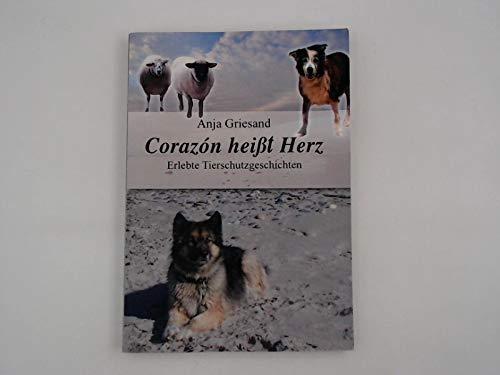 Corazón heißt Herz - Erlebte Tierschutzgeschichten