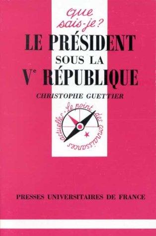 Le président sous la Ve République par Christophe Guettier